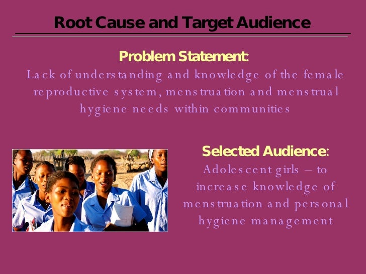 Root Cause and Target Audience Problem Statement:   Lack of understanding and knowledge of the female reproductive system,...