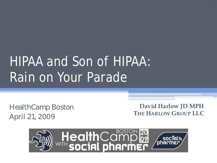 1     HIPAA and Son of HIPAA: Rain on Your Parade  HealthCamp Boston     David Harlow JD MPH                     THE HARLO...