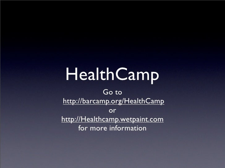 HealthCamp              Go to http://barcamp.org/HealthCamp                or http://Healthcamp.wetpaint.com       for mor...