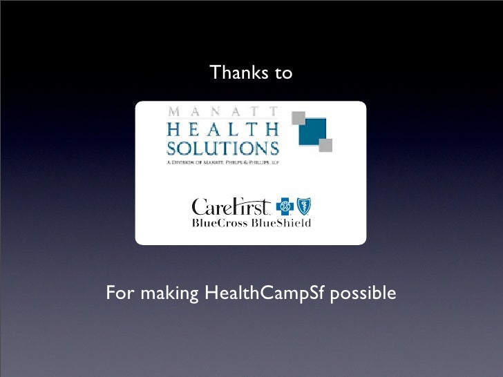 Thanks to     For making HealthCampSf possible