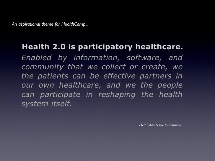An aspirational theme for HealthCamp...        Health 2.0 is participatory healthcare.     Enabled by information, softwar...
