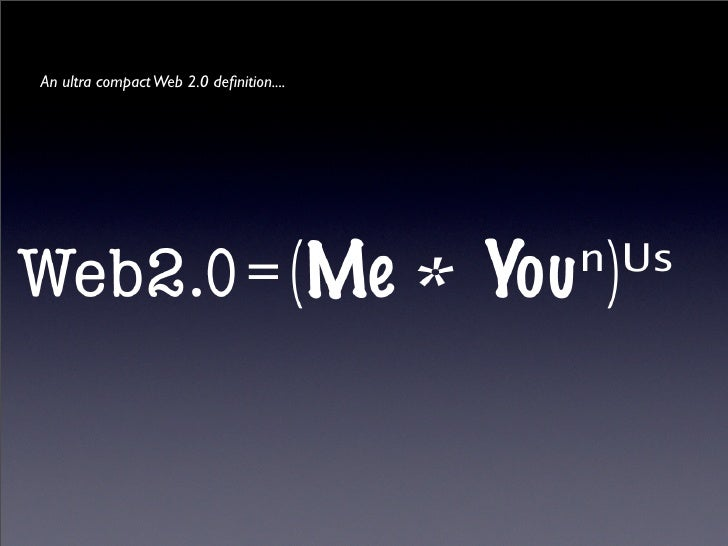 An ultra compact Web 2.0 definition....