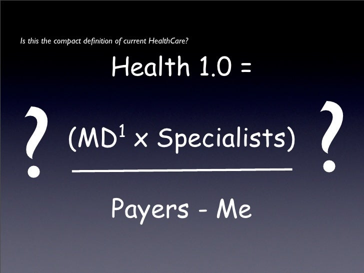 Is this the compact definition of current HealthCare?                              Health 1.0 =   ?                        ...