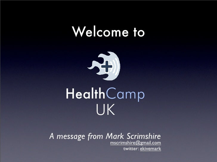 Welcome to        HealthCamp             UK A message from Mark Scrimshire                 mscrimshire@gmail.com          ...
