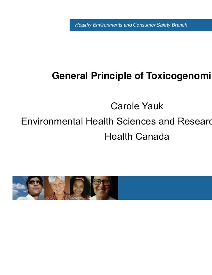 Healthy Environments and Consumer Safety Branch      General Principle of Toxicogenomics                          Carole Y...