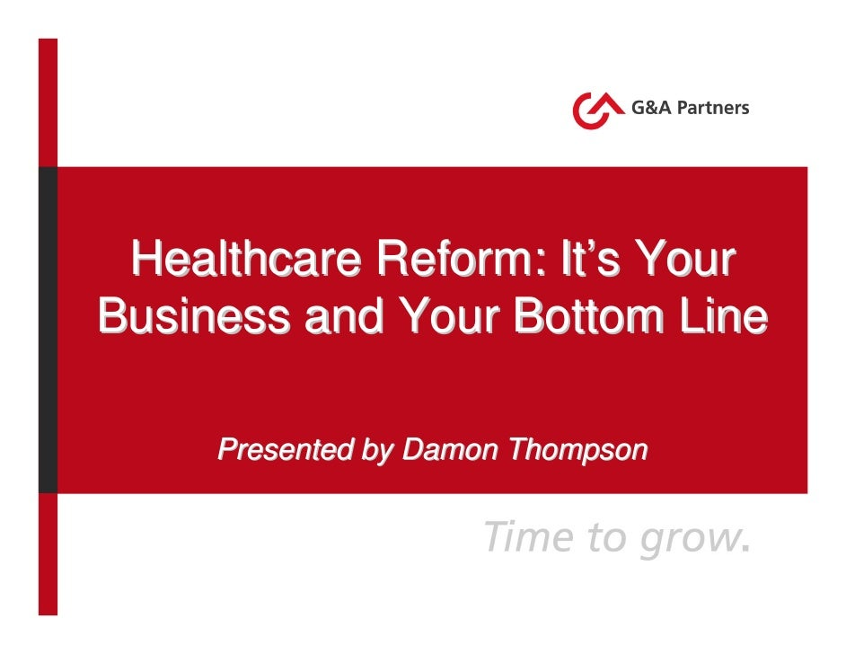Healthcare Reform: It's Your Business and Your Bottom Line       Presented by Damon Thompson