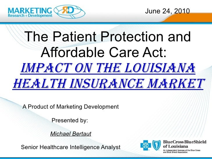 The Patient Protection and Affordable Care Act:  impact on the Louisiana Health Insurance Market A Product of Marketing De...