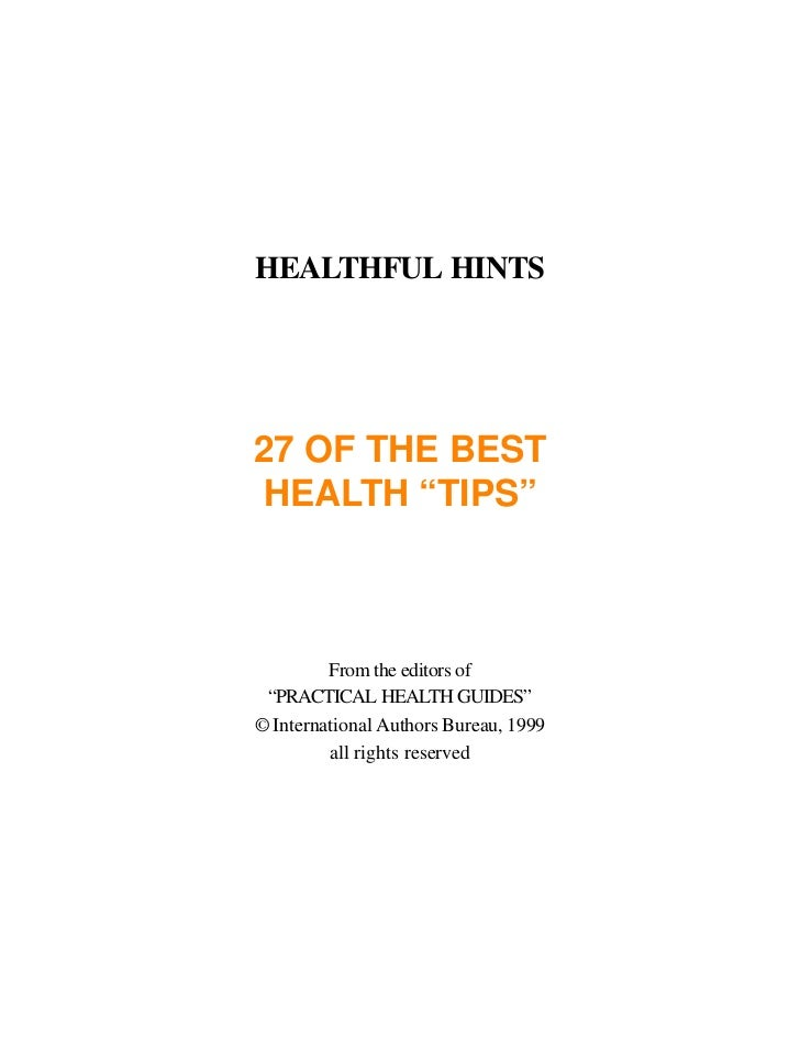 "HEALTHFUL HINTS     27 OF THE BEST HEALTH ""TIPS""             From the editors of  ""PRACTICAL HEALTH GUIDES"" © Internationa..."
