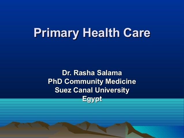 Primary Health CarePrimary Health Care Dr. Rasha SalamaDr. Rasha Salama PhD Community MedicinePhD Community Medicine Suez ...