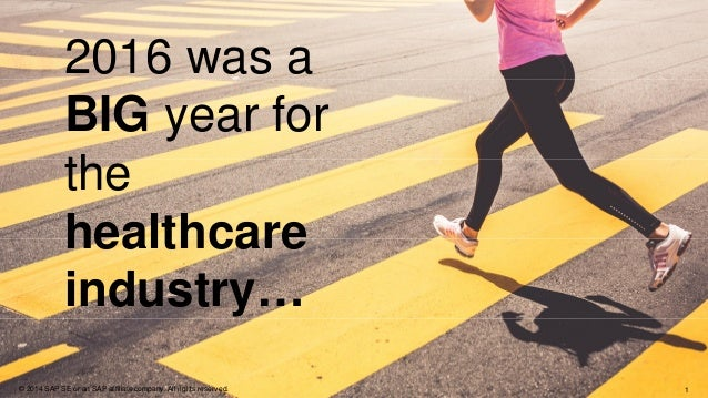 1© 2014 SAP SE or an SAP affiliate company. All rights reserved. 2016 was a BIG year for the healthcare industry…