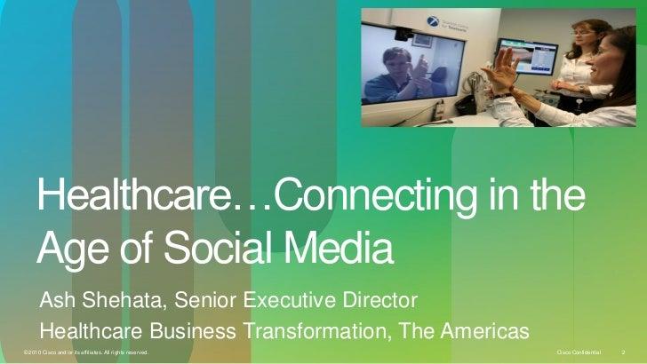 Healthcare…Connecting in the     Age of Social Media      Ash Shehata, Senior Executive Director      Healthcare Business ...