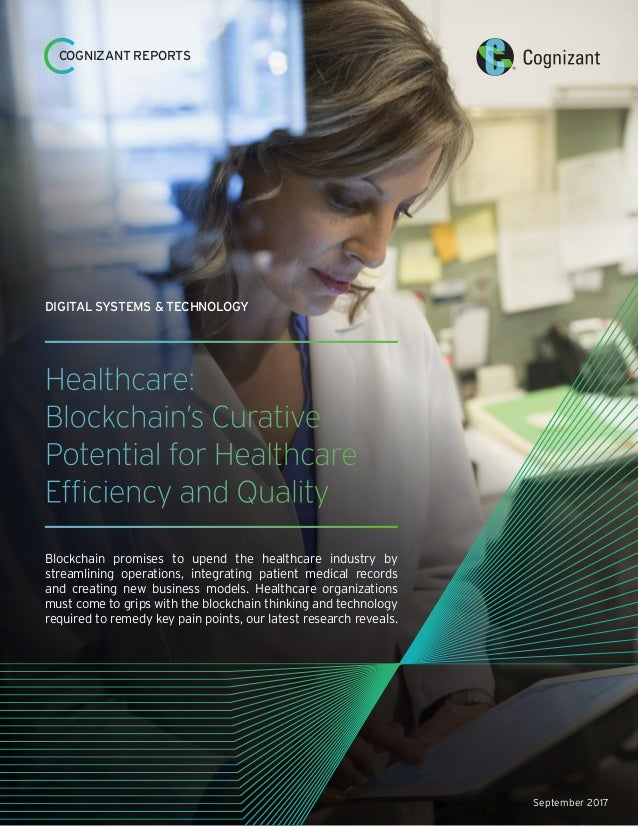 September 2017 Healthcare: Blockchain's Curative Potential for Healthcare Efficiency and Quality Blockchain promises to up...