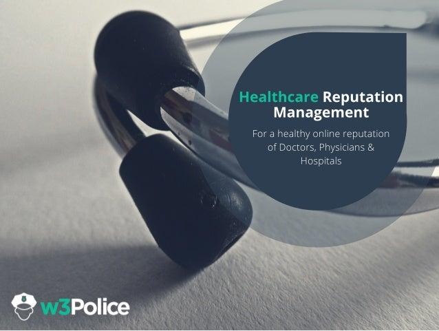 HealthcareReputation Management Forahealthyonlinereputation ofDoctors,Physicians& Hospitals