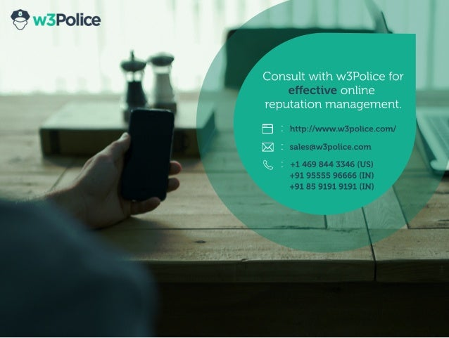 : : : Consultwithw3Policefor effectiveonline reputationmanagement. http://www.w3police.com/ sales@w3police.com +14698443346...
