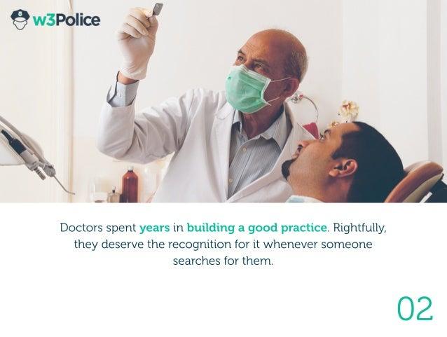 02 Doctorsspentyearsinbuildingagoodpractice.Rightfully, theydeservetherecognitionforitwheneversomeone searchesforthem.