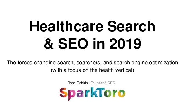 Rand Fishkin | Founder & CEO Healthcare Search & SEO in 2019 The forces changing search, searchers, and search engine opti...