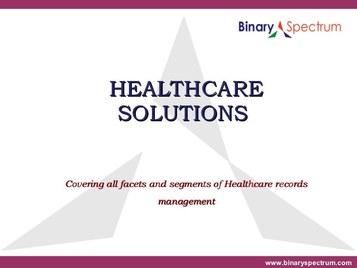 HEALTHCARE SOLUTIONS  Covering all facets and segments of Healthcare records management