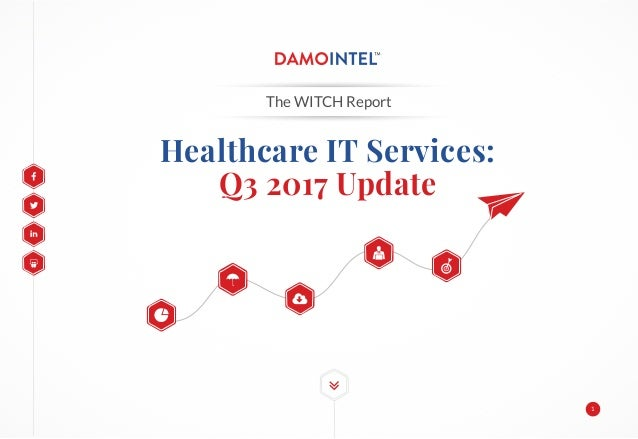 Healthcare IT Services: Q3 2017 Update The WITCH Report 1