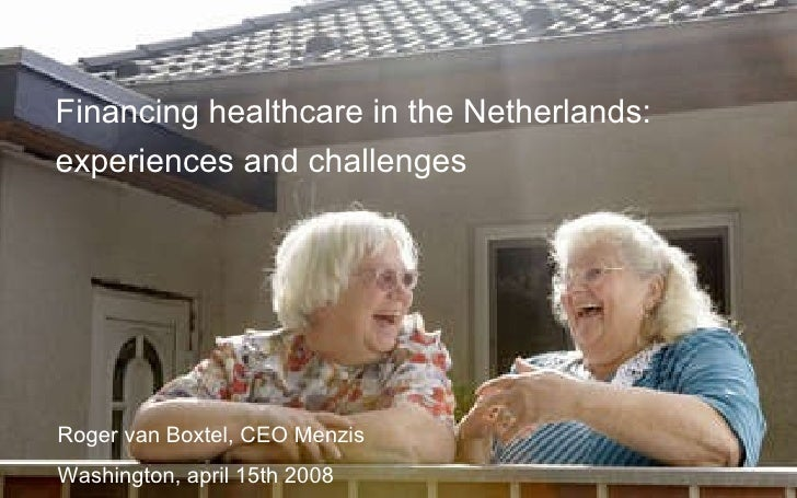 Roger van Boxtel, CEO Menzis Washington, april 15th 2008 Financing healthcare in the Netherlands: experiences and challenges