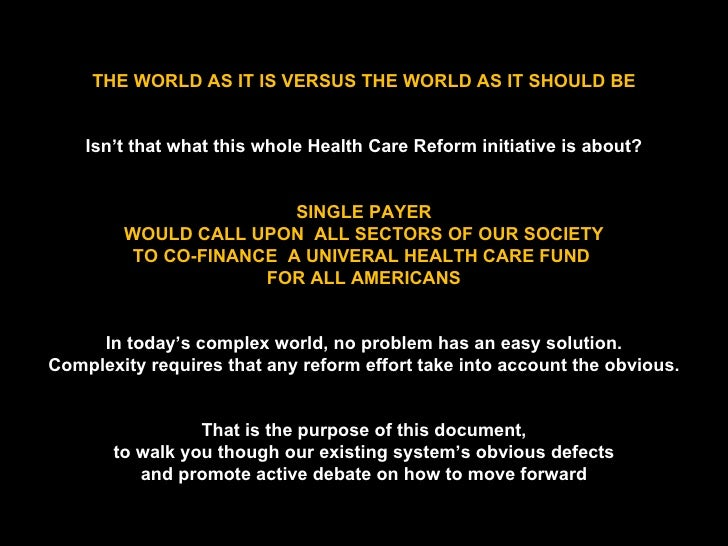 THE WORLD AS IT IS VERSUS THE WORLD AS IT SHOULD BE Isn't that what this whole Health Care Reform initiative is about? SIN...