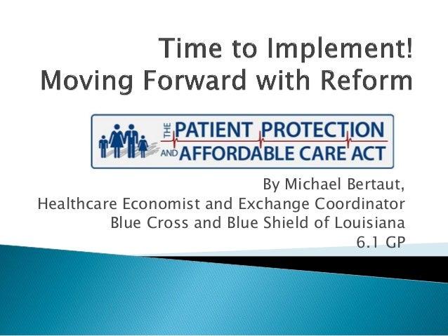 By Michael Bertaut, Healthcare Economist and Exchange Coordinator Blue Cross and Blue Shield of Louisiana 6.1 GP