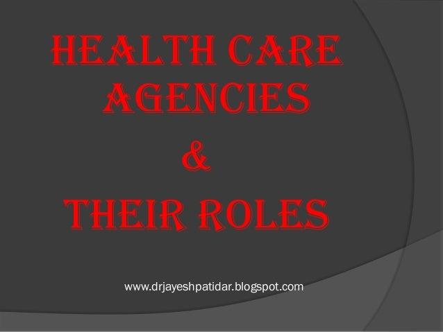 www.drjayeshpatidar.blogspot.comHEALTH CAREAGENCIES&THEIR ROLES
