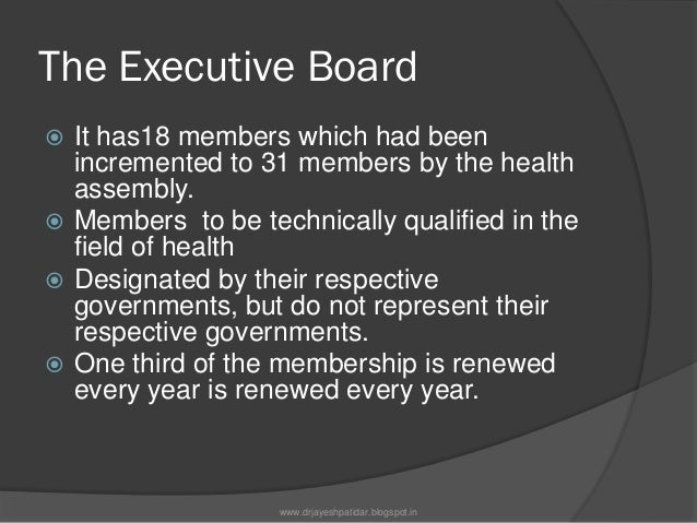 The Executive Board Executive board meets every year in themonth of January and May after themeeting of the World Health ...