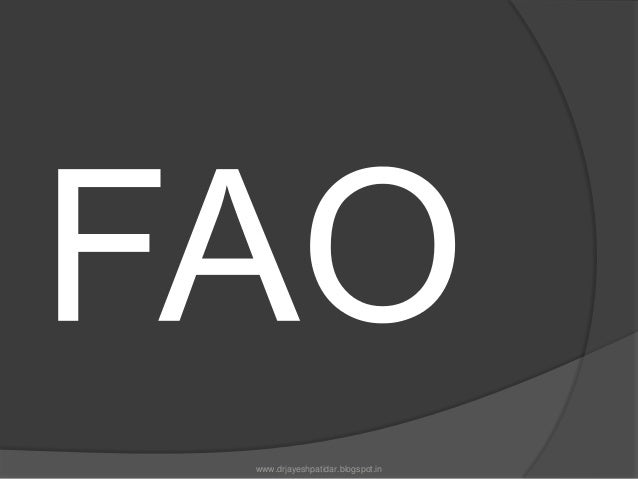 FAO The food and agricultureorganization(FAO) was formed in theyear 1945 with headquarters in Rome It was United Nations...