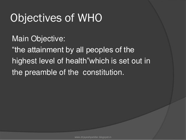 Objectives in the Preamble ofWHO: Complete state of physical,mental and socialwell being No discrimination in path of at...