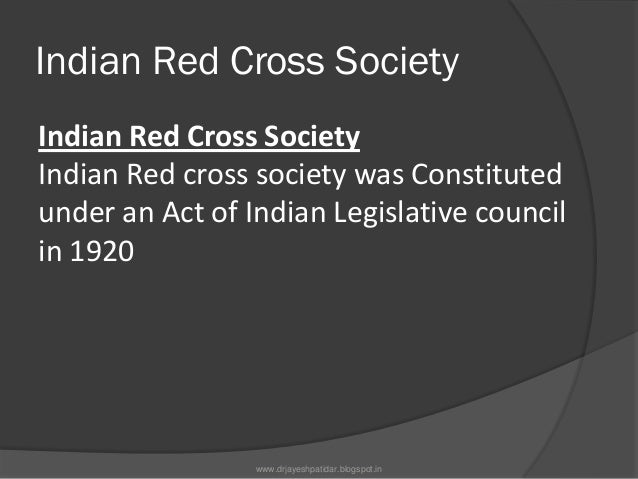 Organisation The National Headquarters of theSociety is located at 1 Red Cross Road,New Delhi. Recognised by the Interna...