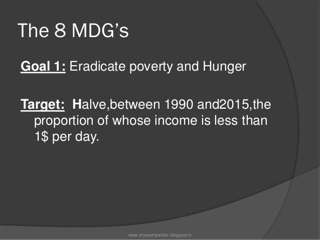 The MDG'sGoal 2:Achieve universal primaryeducation.Target: Ensure that, by 2015, childreneverywhere, boysand girls alike, ...