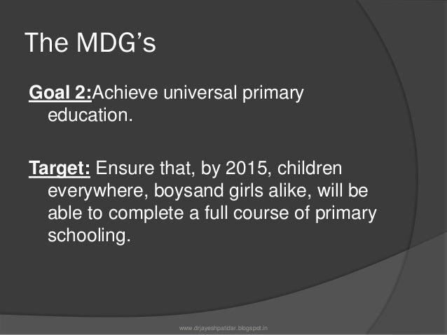 The MDG'sGoal 3:Promote gender equality andEmpower womenTarget:Eliminate gender disparity inprimary and secondary educatio...