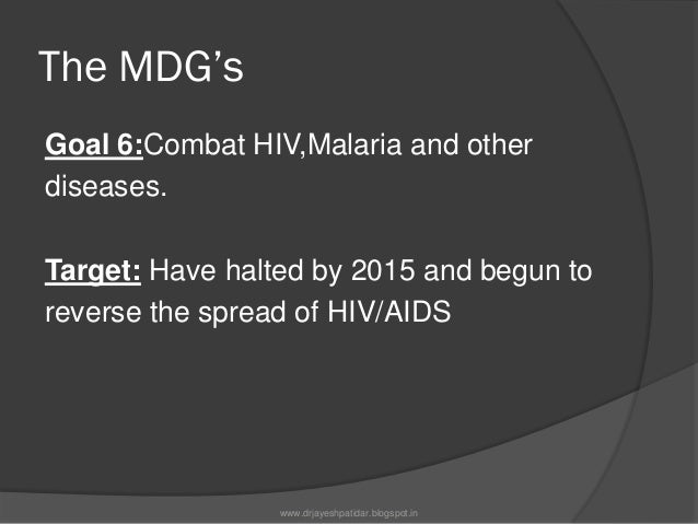 The MDG'sGoal 6:Combat HIV,Malaria and otherdiseases.Target: Have halted by 2015 and begun toreverse the spread of HIV/AID...