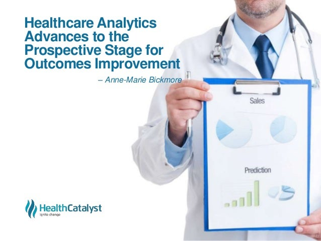 Healthcare Analytics Advances to the Prospective Stage for Outcomes Improvement – Anne-Marie Bickmore