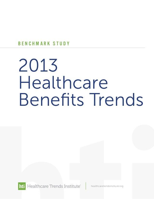 2013 Healthcare Benefits Trends B E N C H M A R K S T U D Y healthcaretrendsinstitute.org