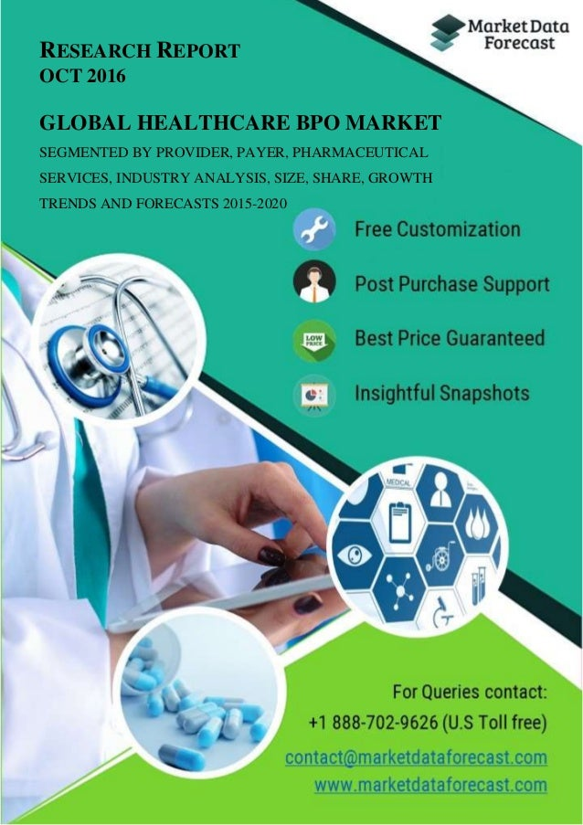 RESEARCH REPORT OCT 2016 GLOBAL HEALTHCARE BPO MARKET SEGMENTED BY PROVIDER, PAYER, PHARMACEUTICAL SERVICES, INDUSTRY ANAL...