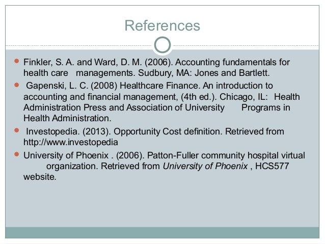 operating budget of patton fuller community hospital Patton fuller 2010 operating budget projection health care budget hcs/577 health care budget based upon a review of the patton-fuller community hospital 2009 operating budget variances, the long and short-term plans of the various hospital departments and an in-depth analysis of general economic conditions, the following assumptions have been concluded and will be used in the preparation of.