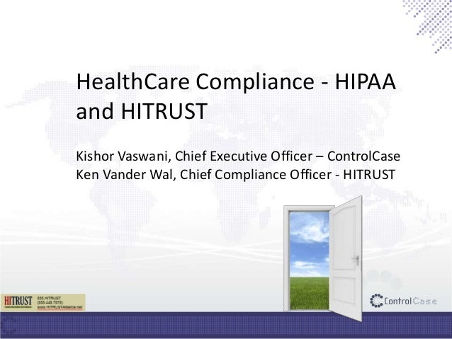 HealthCare Compliance - HIPAA and HITRUST Kishor Vaswani, Chief Executive Officer – ControlCase Ken Vander Wal, Chief Comp...