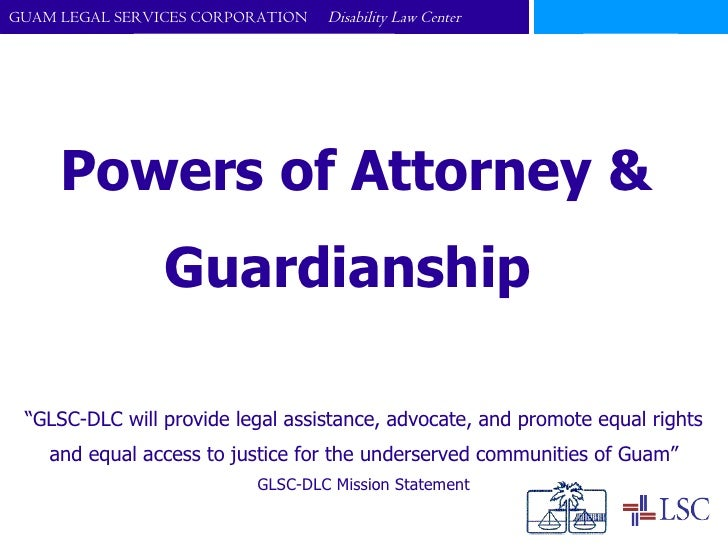"""Powers of Attorney &  Guardianship  """" GLSC-DLC will provide legal assistance, advocate, and promote equal rights and equal..."""