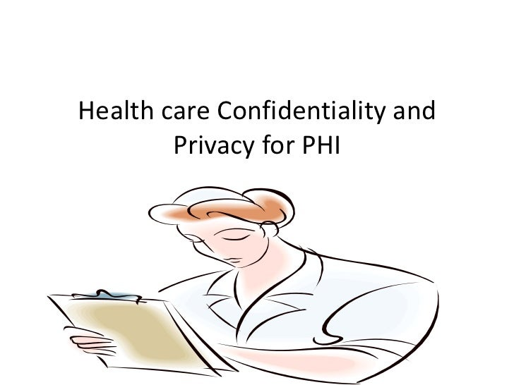 Health care Confidentiality and        Privacy for PHI