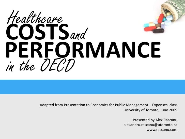 Healthcare<br />COSTSand<br />PERFORMANCE<br />in the OECD<br />Adapted from Presentation to Economics for Public Manageme...