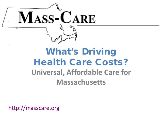 What's Driving         Health Care Costs?        Universal, Affordable Care for               Massachusettshttp://masscare...