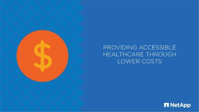 PROVIDING ACCESSIBLE HEALTHCARE THROUGH LOWER COSTS  I'I NetApp