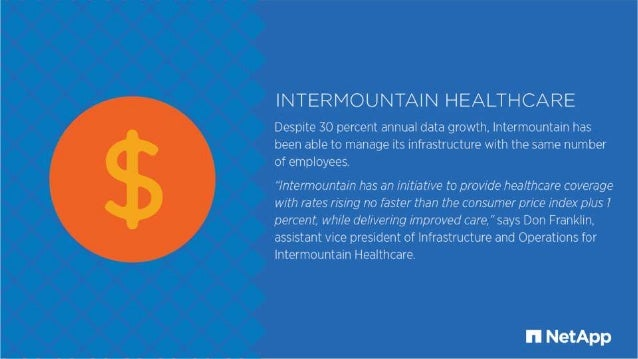 INTERMOUNTAIN HEALTHCARE  Despite 30 percent annual data growth.  lntermountain has been able to manage its infrastructure...