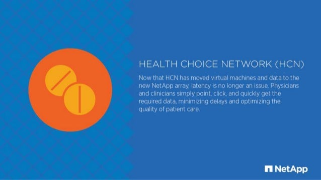 HEALTH CHOICE NETWORK (HCN)  Now that HCN has moved virtual machines and data to the new NetApp array.  latency is no long...