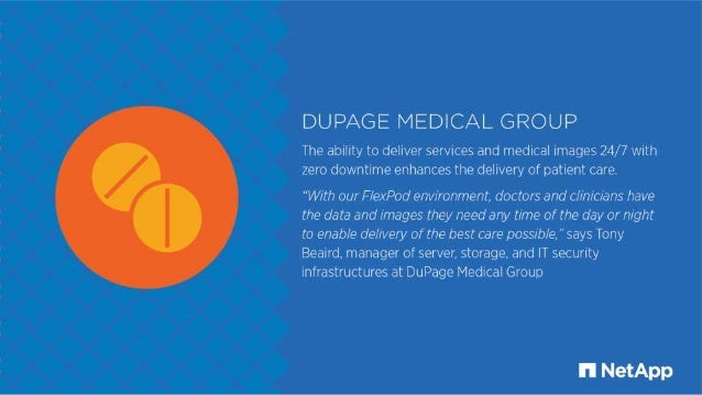 DUPAGE MEDICAL GROUP  The ability to deliver services and medical images 24/7 with zero downtime enhances the delivery of ...