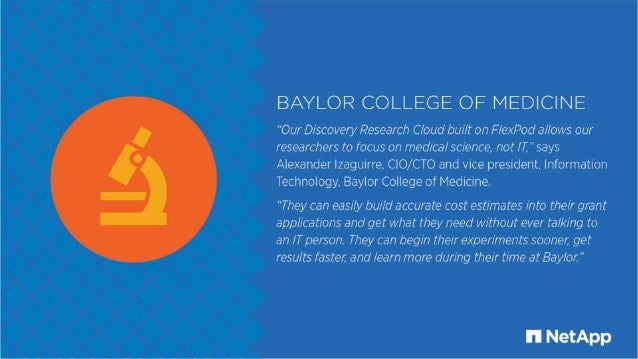 """BAYLOR COLLEGE OF MEDICINE  """"Our Discovery Research Cloud built on FlexPod allows our researchers to focus on medical scie..."""
