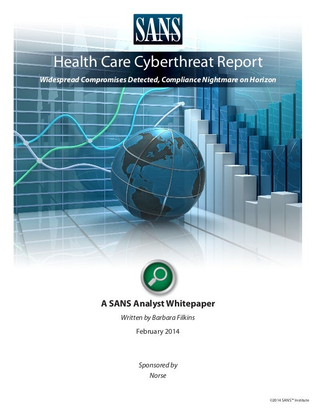 Health Care Cyberthreat Report Widespread Compromises Detected, Compliance Nightmare on Horizon  A SANS Analyst Whitepaper...