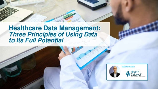 Healthcare Data Management: Three Principles of Using Data to Its Full Potential
