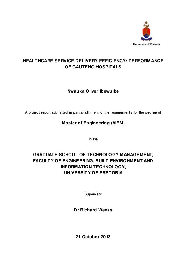 HEALTHCARE SERVICE DELIVERY EFFICIENCY: PERFORMANCE OF GAUTENG HOSPITALS Nwauka Oliver Ibewuike A project report submitted...